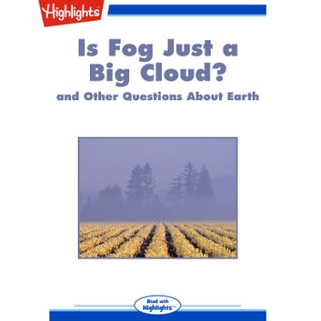 Is Fog Just a Big Cloud? - And Other Questions About Earth audiobook by Highlights for Children