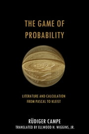 The Game of Probability - Literature and Calculation from Pascal to Kleist ebook by Rüdiger Campe