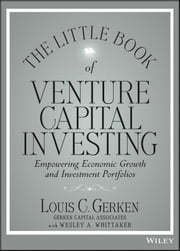 The Little Book of Venture Capital Investing - Empowering Economic Growth and Investment Portfolios ebook by Louis C. Gerken,Wesley A. Whittaker
