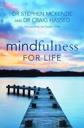 Mindfulness for Life ebook by Dr Stephen McKenzie & Dr Craig Hassed