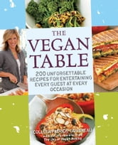 The Vegan Table: 200 Unforgettable Recipes for Entertaining Every Guest at Every Occasion - 200 Unforgettable Recipes for Entertaining Every Guest at Every Occasion ebook by Colleen Patrick-Goudreau