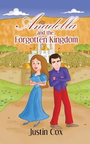 Anadella and the Forgotten Kingdom ebook by Justin Cox