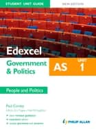 Edexcel AS Government & Politics Student Unit Guide: Unit 1 New Edition People and Politics ebook by Paul Cordey, Neil McNaughton, Eric Magee
