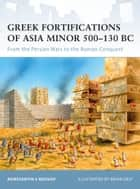 Greek Fortifications of Asia Minor 500–130 BC - From the Persian Wars to the Roman Conquest ebook by Konstantin Nossov, Konstantin S Nossov, Brian Delf