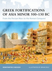 Greek Fortifications of Asia Minor 500?130 BC - From the Persian Wars to the Roman Conquest ebook by Konstantin Nossov,Konstantin S Nossov,Brian Delf