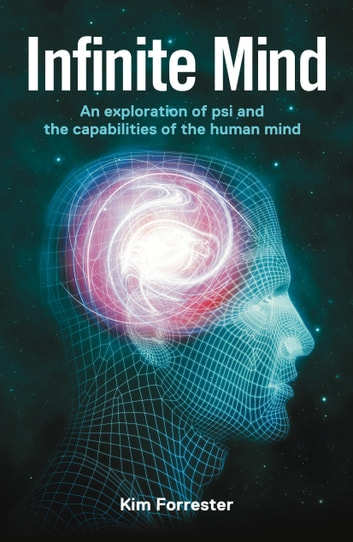 Infinite Mind - An Exploration of Psi and the Capabilities of the Human Mind eBook by Kim Forrester