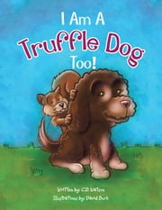 I Am a Truffle Dog Too! ebook by C.D. Watson