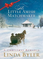 Little Amish Matchmaker - A Christmas Romance ebook by Linda Byler