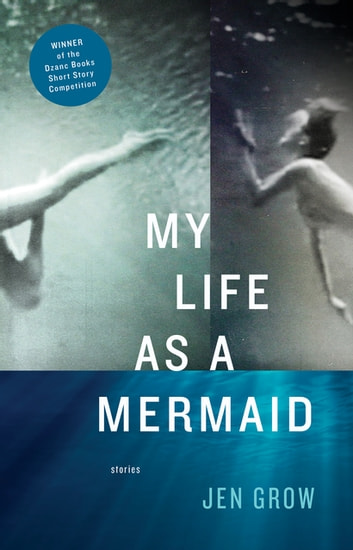 My Life as a Mermaid, and Other Stories ebook by Jen Grow