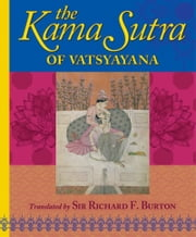 The Kama Sutra of Vatsyayana - Translated by Sir Richard F. Burton ebook by Richard Burton,Arcturus Publishing