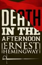 Death in the Afternoon ebook by Ernest Hemingway