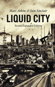 Liquid City - Second Expanded Edition ebook by Marc Atkins, Iain Sinclair