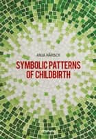 Symbolic Patterns of Childbirth ebook by Anja Hänsch