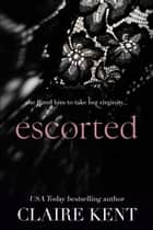 Escorted - Escorted, #1 ebook by Claire Kent