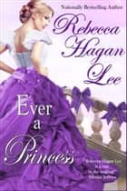 Ever a Princess ebook by Rebecca Hagan Lee