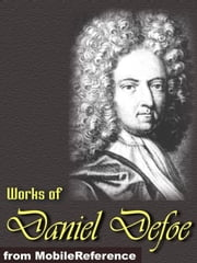 Works Of Daniel Defoe: (30+ Works). Includes Robinson Crusoe, Dickory Cronke, Moll Flanders, Roxana, A Journal Of The Plague Year, The Life Adventures And Piracies Of The Famous Captain Singleton And More (Mobi Collected Works) ebook by Daniel Defoe
