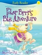 Polar Brrr's Big Adventure (Early Reader) - Early Reader ebook by Bruce Lansky, Bill Bolton