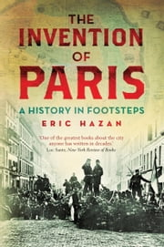 The Invention of Paris - A History in Footsteps ebook by Eric Hazan,David Fernbach