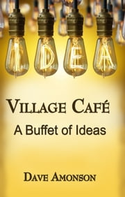 Village Cafe A Buffet of Ideas ebook by Dave Amonson