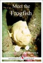 Meet the Frogfish: A 15-Minute Book for Early Readers ebook by