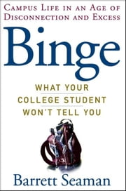Binge: What Your College Student Won't Tell You ebook by Seaman, Barrett