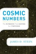 Cosmic Numbers - The Numbers That Define Our Universe ebook by James D Stein