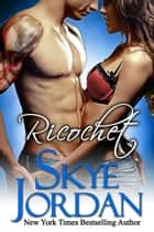 Ricochet (Renegades, Book 3) ebook by Skye Jordan, Joan Swan