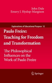 Paulo Freire: Teaching for Freedom and Transformation - The Philosophical Influences on the Work of Paulo Freire ebook by John Dale,Emery J. Hyslop-Margison