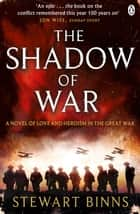 The Shadow of War - The Great War Series Book 1 ebook by Stewart Binns