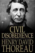 Civil Disobedience - Resistance to Civil Government ebook by Henry David Thoreau