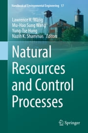 Natural Resources and Control Processes ebook by Lawrence K. Wang,Mu-Hao Sung Wang,Yung-Tse Hung,Nazih K. Shammas