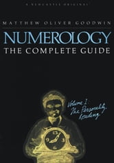 Numerology, The Complete Guide: Volume 1 ebook by Matthew Oliver Goodwin