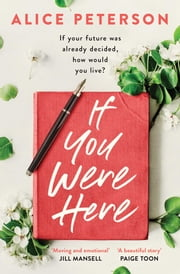 If You Were Here - The most inspiring read for summer 2019 – full of life, love and hope! ebook by Alice Peterson
