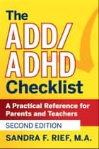 The ADD / ADHD Checklist - A Practical Reference for Parents and Teachers ebook by Sandra F. Rief
