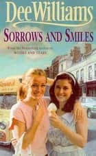 Sorrows and Smiles - An engrossing saga of family, romance and secrets eBook by Dee Williams