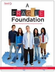A Fragile Foundation: The State of Developmental Assets Amoung American Youth ebook by Benson, Peter L.