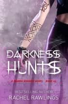 Darkness Hunts - The Maurin Kincaide Series, #6 ebook by Rachel Rawlings