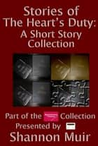 Stories of The Heart's Duty: A Short Story Collection ebook by Shannon Muir