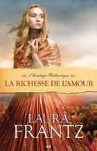 La richesse de l'amour, tome 3 ebook by Laura Frantz
