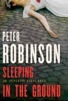 Sleeping in the Ground ebook by Peter Robinson