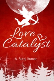 Love Catalyst ebook by A Suraj Kumar