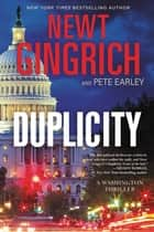 Duplicity - A Novel ebook by Pete Earley, Newt Gingrich