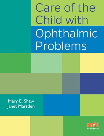 Care of the Child with Ophthalmic Problems ebook by Mary E Shaw,Janet Marsden