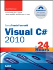 Sams Teach Yourself Visual C# 2010 in 24 Hours: Complete Starter Kit - Complete Starter Kit ebook by Scott J. Dorman