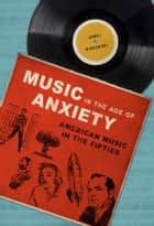 Music in the Age of Anxiety ebook by James Wierzbicki