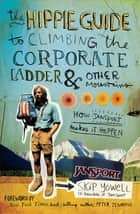 The Hippie Guide to Climbing Corporate Ladder and Other Mountains ebook by Skip Yowell