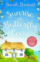 Sunrise at Butterfly Cove: An uplifting romance from bestselling author Sarah Bennett (Butterfly Cove, Book 1) ebook by Sarah Bennett