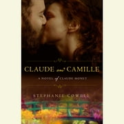 Claude & Camille - A Novel of Monet audiobook by Stephanie Cowell