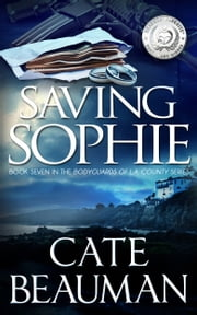 Saving Sophie (Book Seven In The Bodyguards Of L.A. County Series) ebook by Cate Beauman