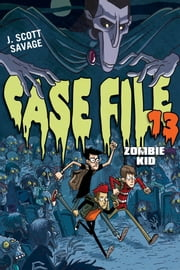 Case File 13: Zombie Kid ebook by J. Scott Savage,Doug Holgate